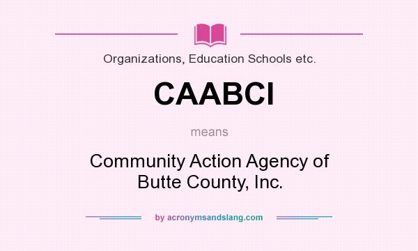 What does CAABCI mean? It stands for Community Action Agency of Butte County, Inc.