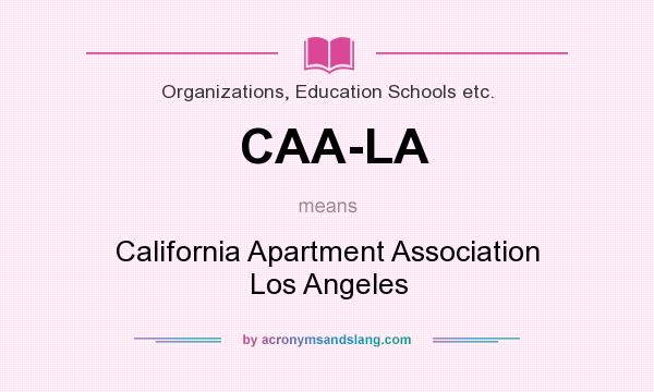 What does CAA-LA mean? It stands for California Apartment Association Los Angeles