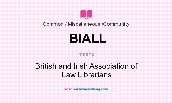 What does BIALL mean? It stands for British and Irish Association of Law Librarians
