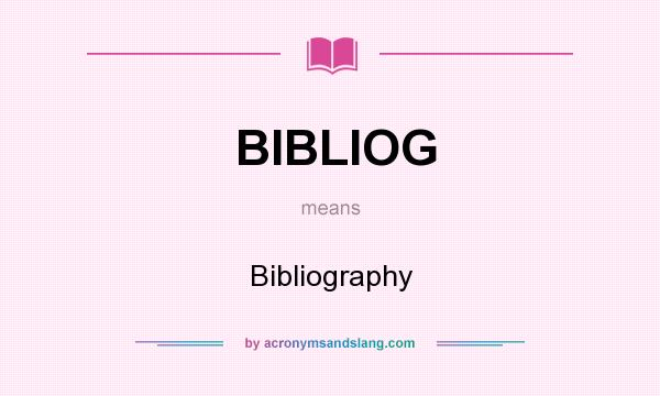 What does BIBLIOG mean? It stands for Bibliography