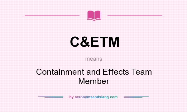 What does C&ETM mean? It stands for Containment and Effects Team Member