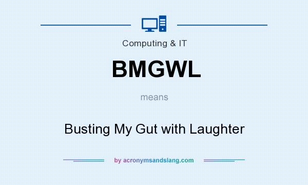 What does BMGWL mean? It stands for Busting My Gut with Laughter