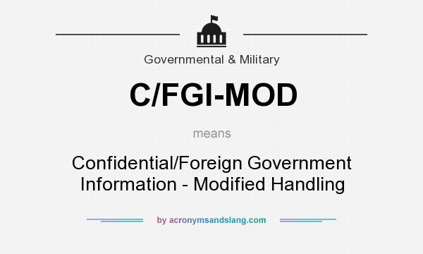 What does C/FGI-MOD mean? It stands for Confidential/Foreign Government Information - Modified Handling