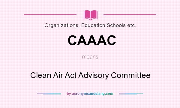 What does CAAAC mean? It stands for Clean Air Act Advisory Committee