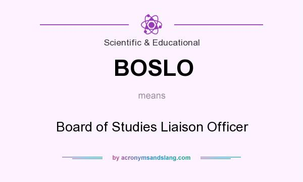 What does BOSLO mean? It stands for Board of Studies Liaison Officer