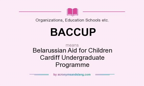 What does BACCUP mean? It stands for Belarussian Aid for Children Cardiff Undergraduate Programme