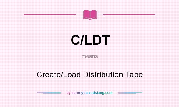 What does C/LDT mean? It stands for Create/Load Distribution Tape