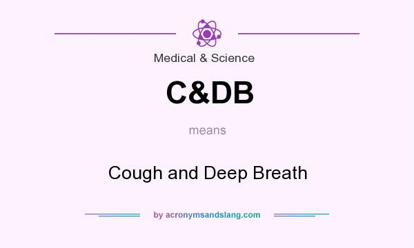 What does C&DB mean? It stands for Cough and Deep Breath