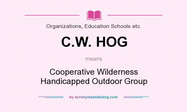 What does C.W. HOG mean? It stands for Cooperative Wilderness Handicapped Outdoor Group