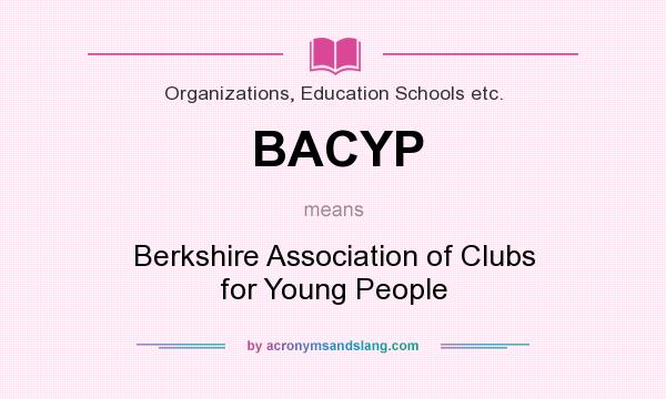 What does BACYP mean? It stands for Berkshire Association of Clubs for Young People
