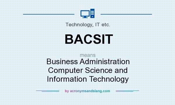 What does BACSIT mean? It stands for Business Administration Computer Science and Information Technology
