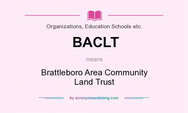 What does BACLT mean? It stands for Brattleboro Area Community Land Trust