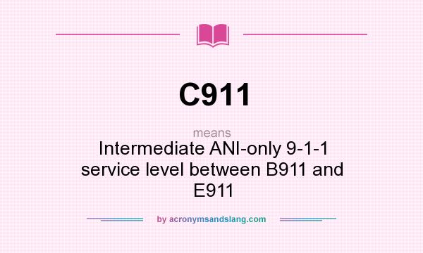 What does C911 mean? It stands for Intermediate ANI-only 9-1-1 service level between B911 and E911