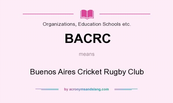 What does BACRC mean? It stands for Buenos Aires Cricket Rugby Club