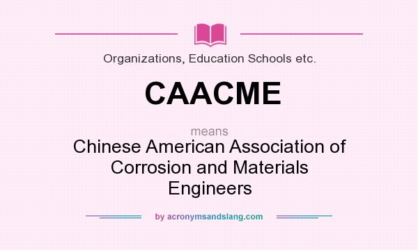 What does CAACME mean? It stands for Chinese American Association of Corrosion and Materials Engineers