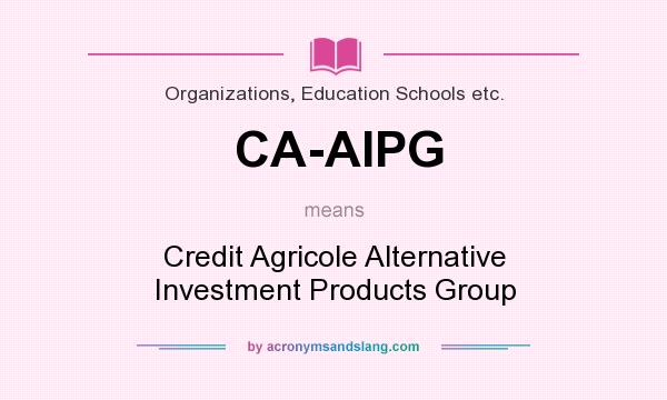 What does CA-AIPG mean? It stands for Credit Agricole Alternative Investment Products Group