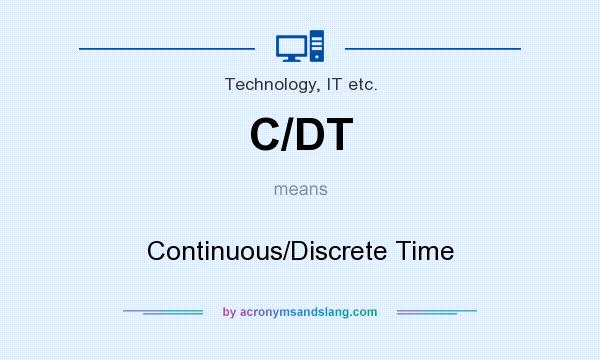 What does C/DT mean? It stands for Continuous/Discrete Time