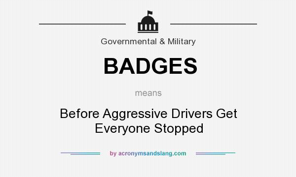 What does BADGES mean? It stands for Before Aggressive Drivers Get Everyone Stopped