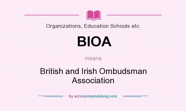 What does BIOA mean? It stands for British and Irish Ombudsman Association
