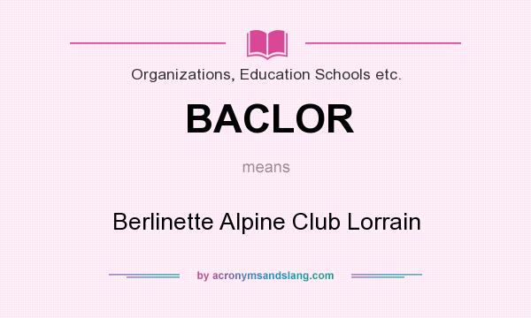 What does BACLOR mean? It stands for Berlinette Alpine Club Lorrain