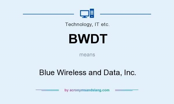 What does BWDT mean? It stands for Blue Wireless and Data, Inc.