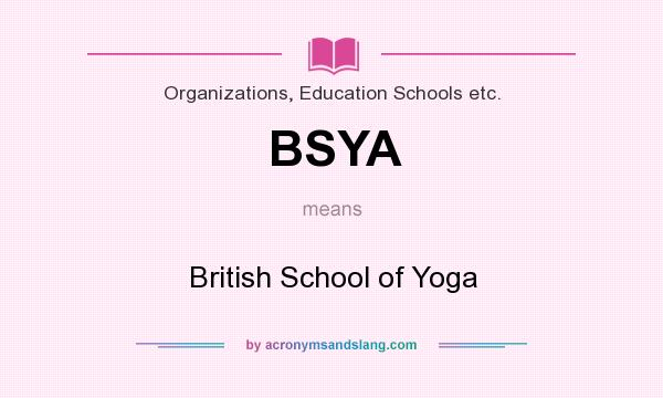 What Does Bsya Mean Definition Of Bsya Bsya Stands For British School Of Yoga By Acronymsandslang Com