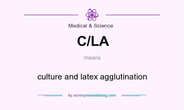 What does C/LA mean? It stands for culture and latex agglutination