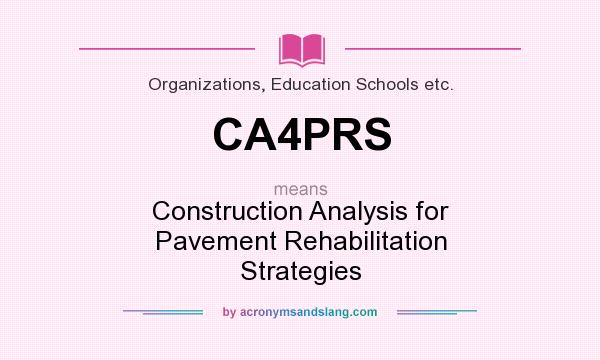 What does CA4PRS mean? It stands for Construction Analysis for Pavement Rehabilitation Strategies