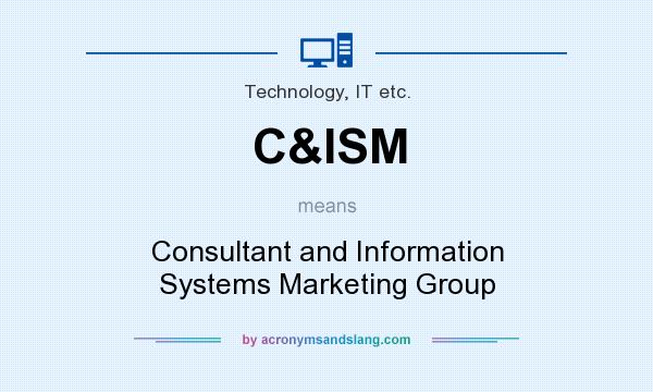 What does C&ISM mean? It stands for Consultant and Information Systems Marketing Group