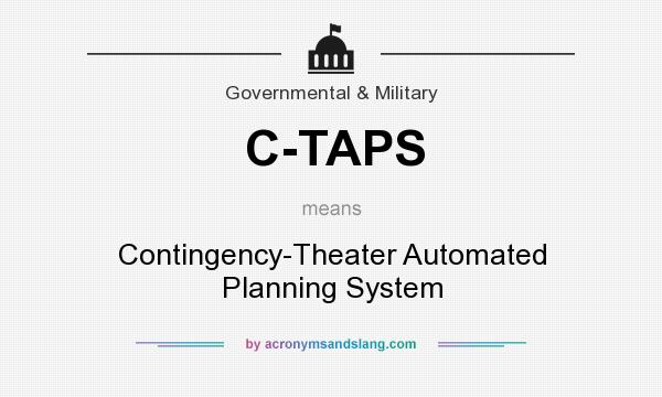 What does C-TAPS mean? It stands for Contingency-Theater Automated Planning System