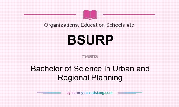 What does BSURP mean? It stands for Bachelor of Science in Urban and Regional Planning