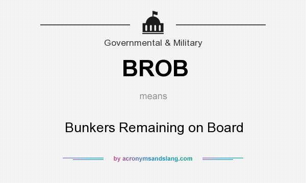 What does BROB mean? It stands for Bunkers Remaining on Board