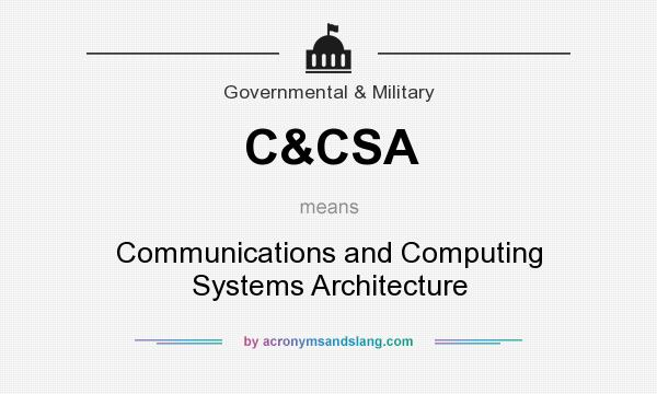 What does C&CSA mean? It stands for Communications and Computing Systems Architecture