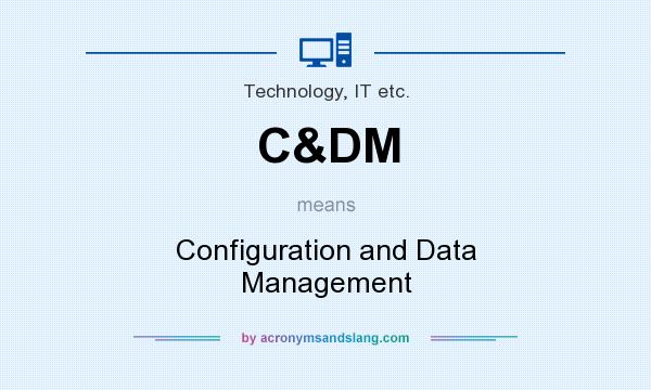 What does C&DM mean? It stands for Configuration and Data Management