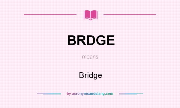 What does BRDGE mean? It stands for Bridge