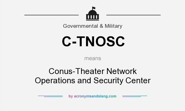 What does C-TNOSC mean? It stands for Conus-Theater Network Operations and Security Center