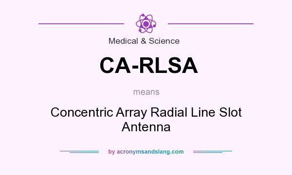What does CA-RLSA mean? It stands for Concentric Array Radial Line Slot Antenna