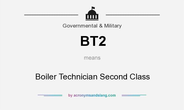 What does BT2 mean? It stands for Boiler Technician Second Class