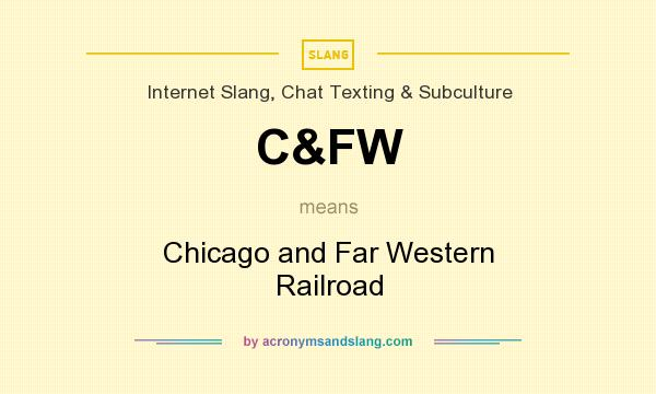 What does C&FW mean? It stands for Chicago and Far Western Railroad