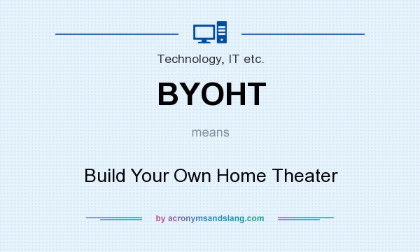 What does BYOHT mean? It stands for Build Your Own Home Theater