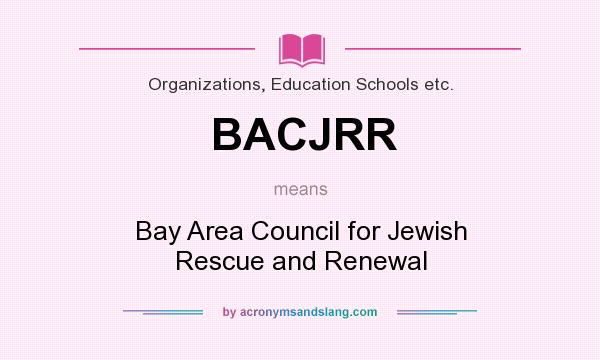 What does BACJRR mean? It stands for Bay Area Council for Jewish Rescue and Renewal