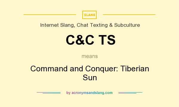 What does C&C TS mean? It stands for Command and Conquer: Tiberian Sun