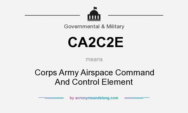 What does CA2C2E mean? It stands for Corps Army Airspace Command And Control Element