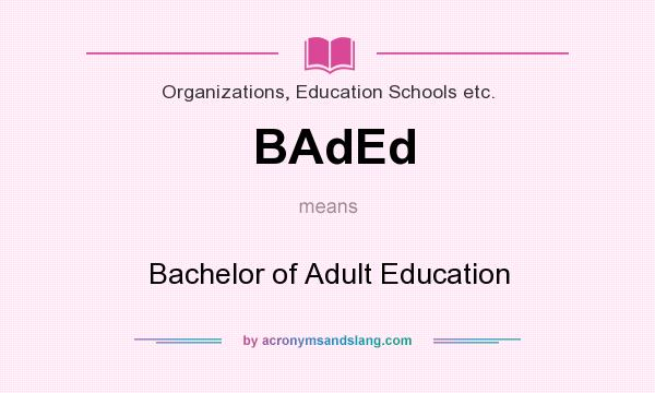 What does BAdEd mean? It stands for Bachelor of Adult Education
