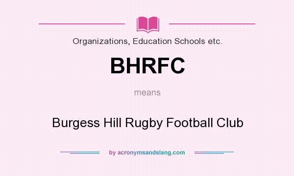 What does BHRFC mean? It stands for Burgess Hill Rugby Football Club