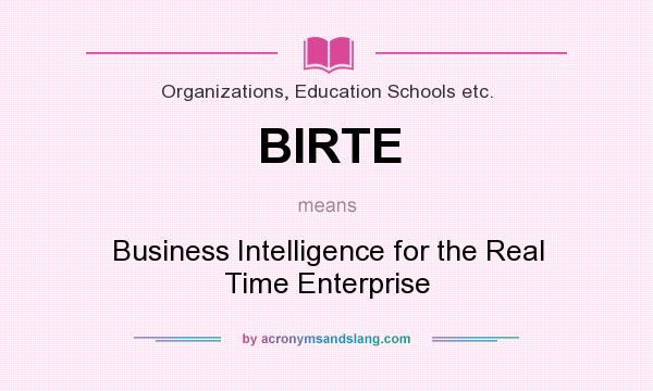 What does BIRTE mean? It stands for Business Intelligence for the Real Time Enterprise