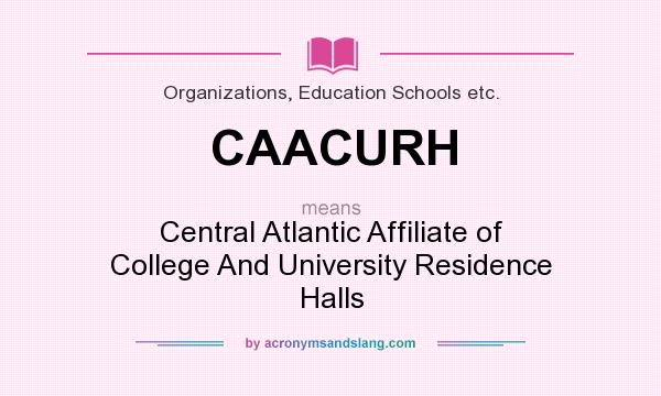 What does CAACURH mean? It stands for Central Atlantic Affiliate of College And University Residence Halls
