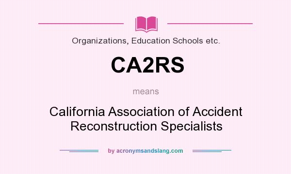 What does CA2RS mean? It stands for California Association of Accident Reconstruction Specialists