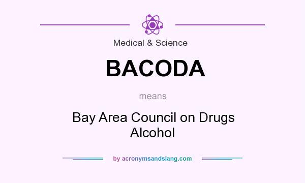 What does BACODA mean? It stands for Bay Area Council on Drugs Alcohol