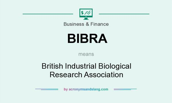 What does BIBRA mean? It stands for British Industrial Biological Research Association